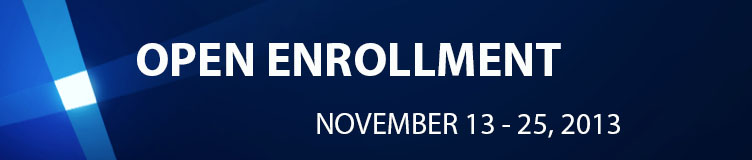 Open Enrollment 2013 - November 12 - November 30, 2012